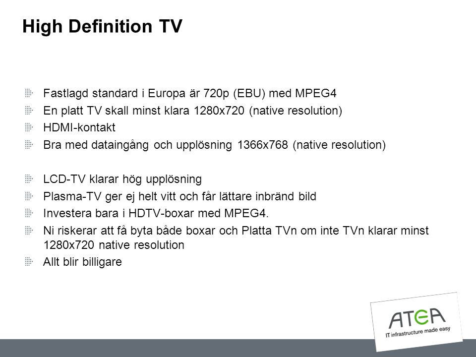 High Definition TV Fastlagd standard i Europa är 720p (EBU) med MPEG4
