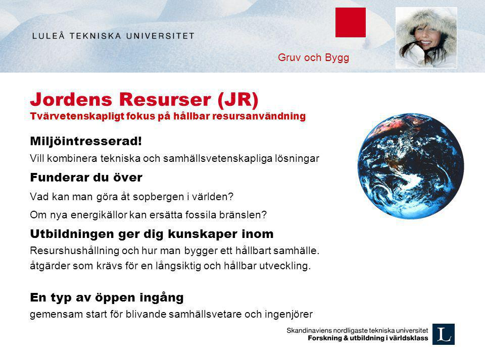 Gruv och Bygg Jordens Resurser (JR) Tvärvetenskapligt fokus på hållbar resursanvändning. Miljöintresserad!
