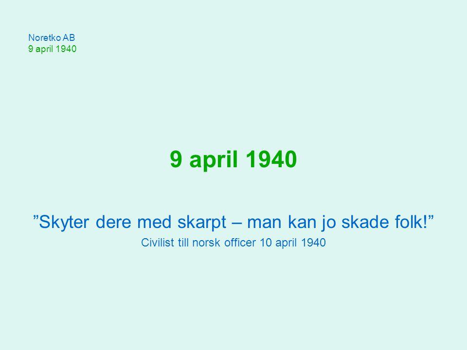 9 april 1940 Skyter dere med skarpt – man kan jo skade folk!