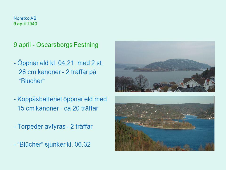 9 april - Oscarsborgs Festning - Öppnar eld kl. 04:21 med 2 st.