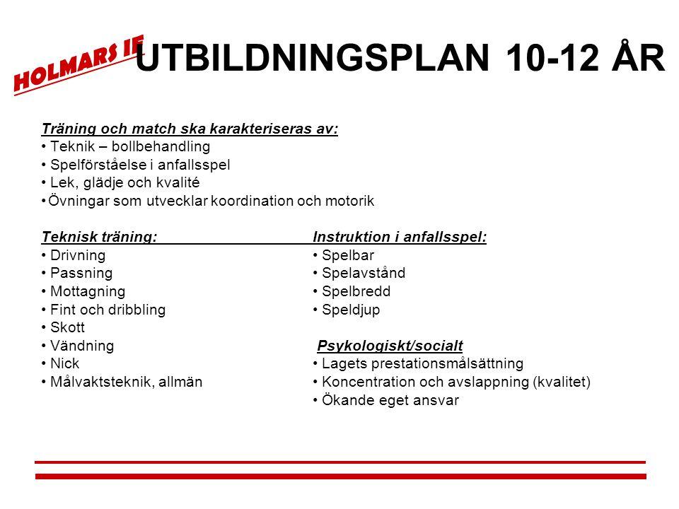 UTBILDNINGSPLAN 10-12 ÅR Träning och match ska karakteriseras av: