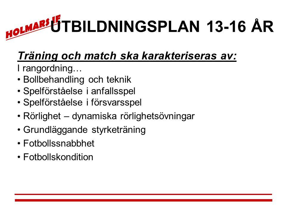 UTBILDNINGSPLAN 13-16 ÅR Träning och match ska karakteriseras av: