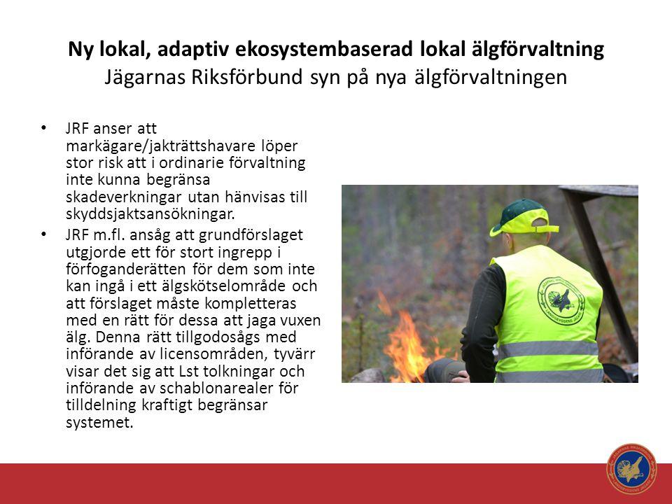 Ny lokal, adaptiv ekosystembaserad lokal älgförvaltning Jägarnas Riksförbund syn på nya älgförvaltningen