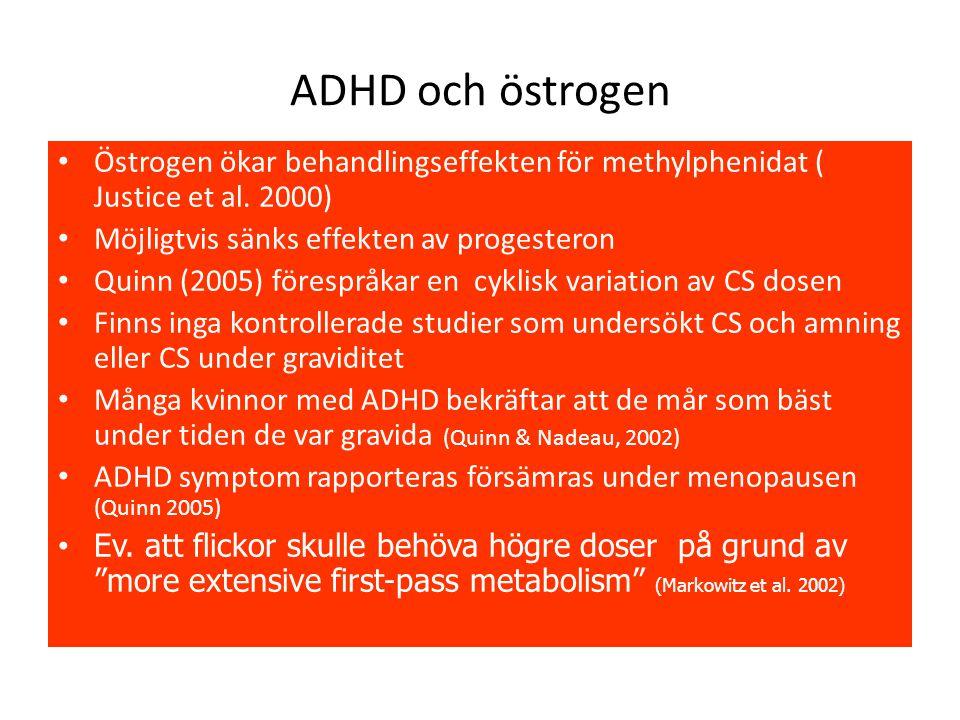ADHD och östrogen Östrogen ökar behandlingseffekten för methylphenidat ( Justice et al. 2000) Möjligtvis sänks effekten av progesteron.