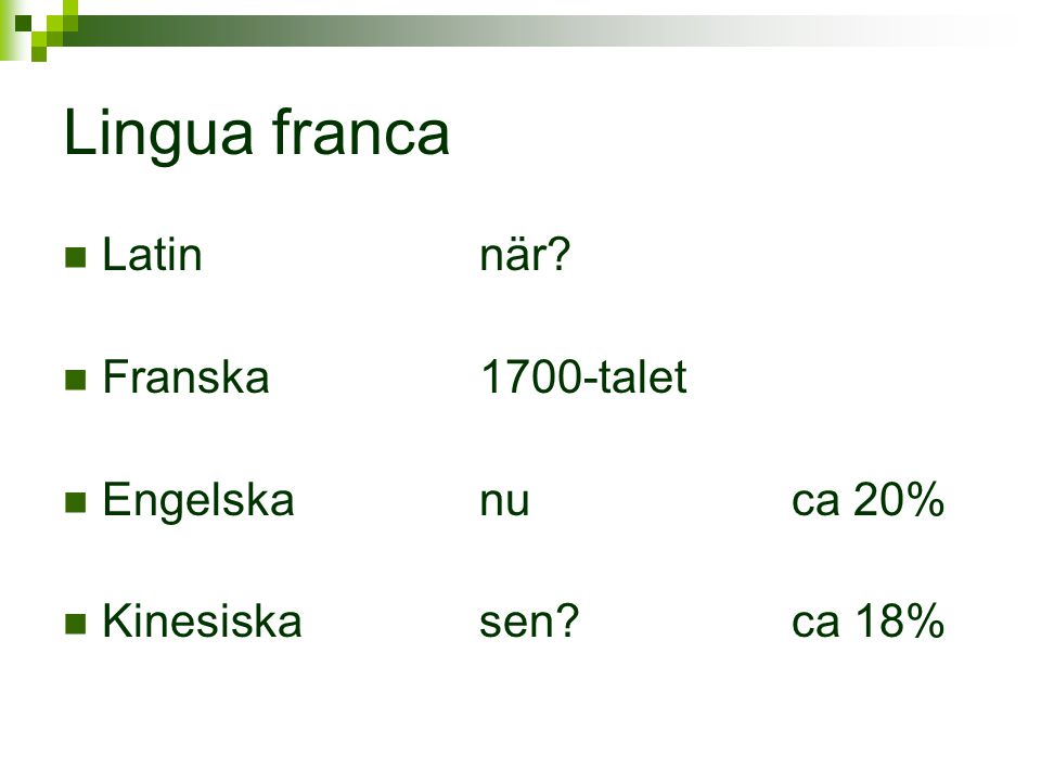 Lingua franca Latin när Franska 1700-talet Engelska nu ca 20%