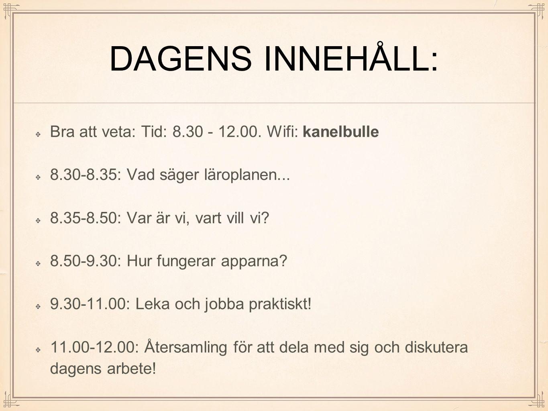 DAGENS INNEHÅLL: Bra att veta: Tid: 8.30 - 12.00. Wifi: kanelbulle