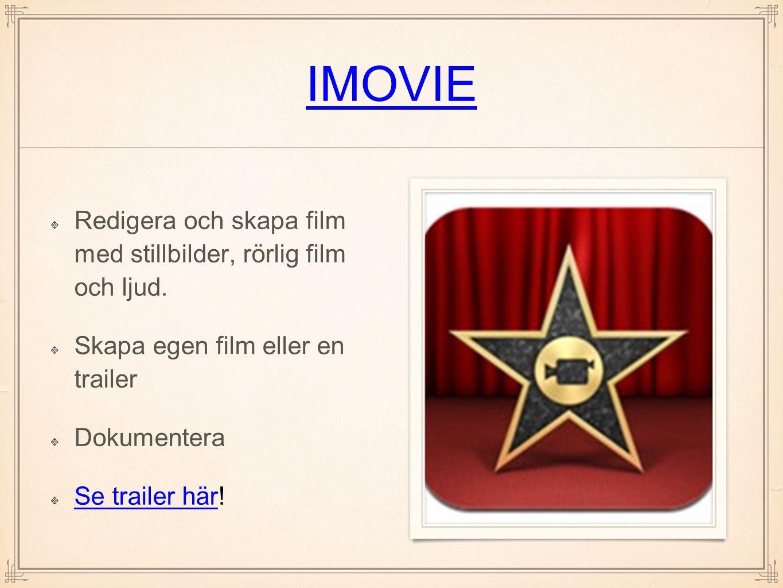 IMOVIE Redigera och skapa film med stillbilder, rörlig film och ljud.