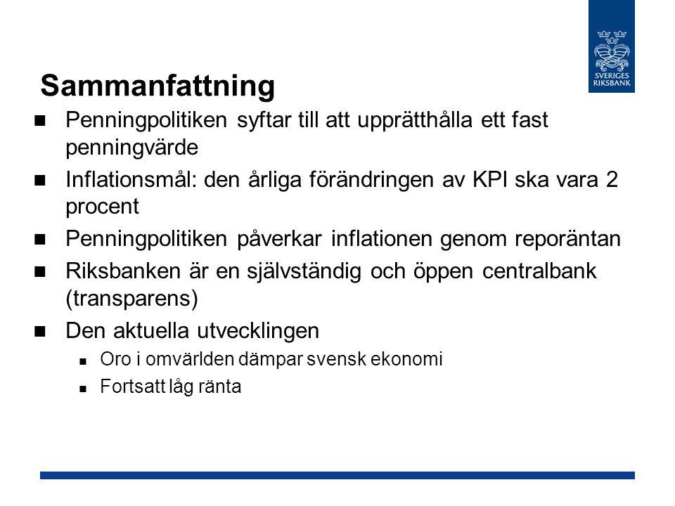 Sammanfattning Penningpolitiken syftar till att upprätthålla ett fast penningvärde. Inflationsmål: den årliga förändringen av KPI ska vara 2 procent.