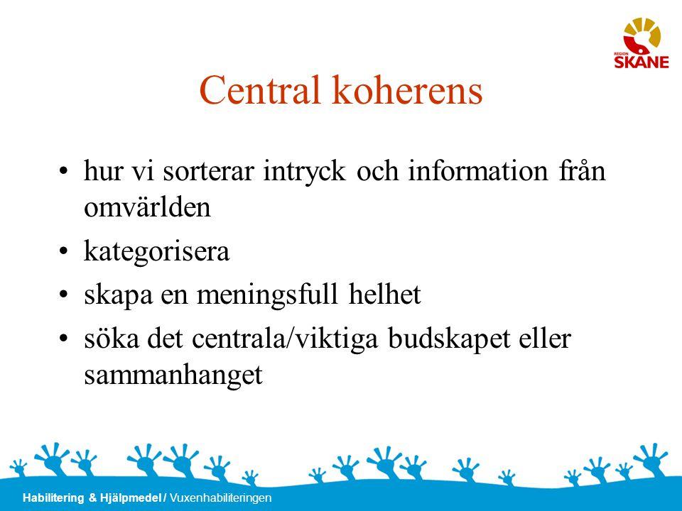 Central koherens hur vi sorterar intryck och information från omvärlden. kategorisera. skapa en meningsfull helhet.