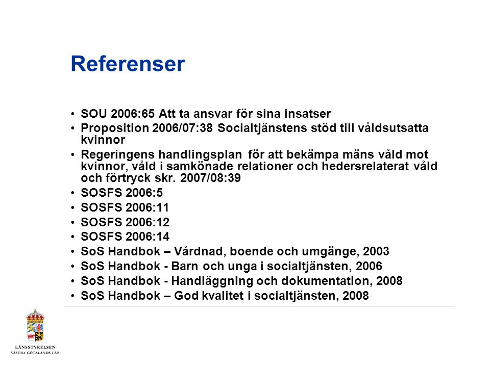 Referenser SOU 2006:65 Att ta ansvar för sina insatser