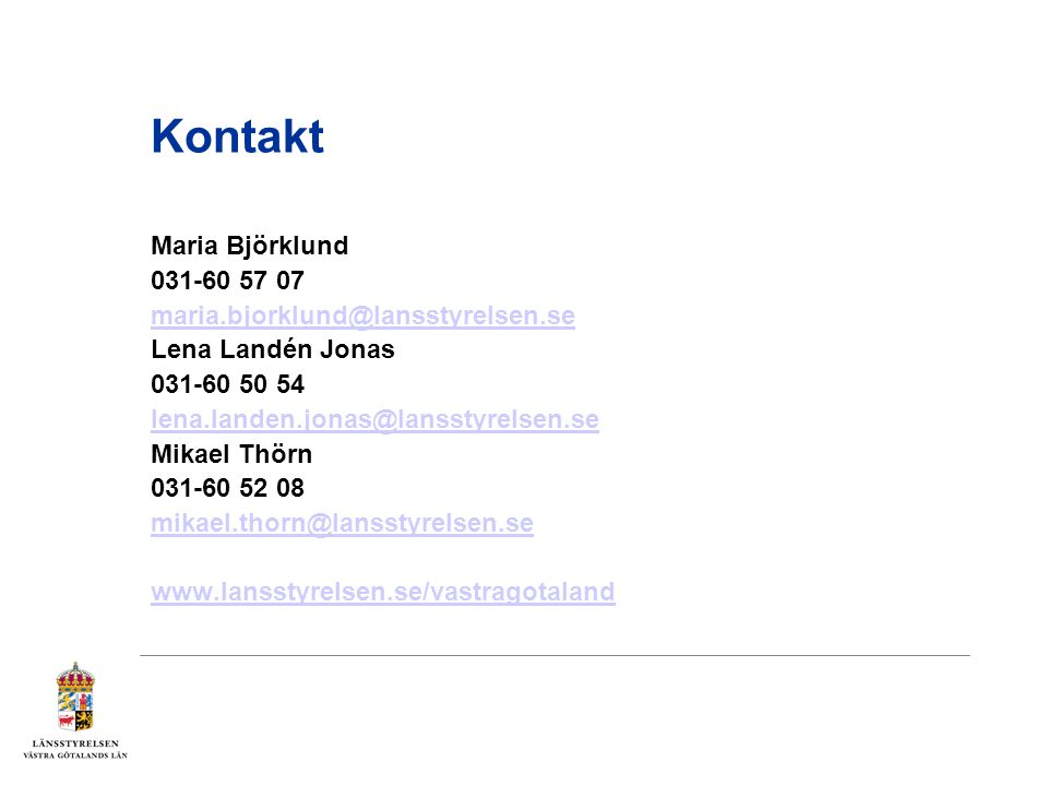 Kontakt Maria Björklund 031-60 57 07 maria.bjorklund@lansstyrelsen.se