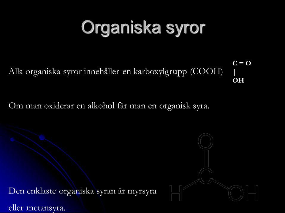 Organiska syror C = O. | OH. Alla organiska syror innehåller en karboxylgrupp (COOH) Om man oxiderar en alkohol får man en organisk syra.