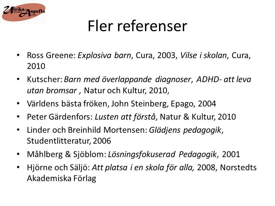Fler referenser Ross Greene: Explosiva barn, Cura, 2003, Vilse i skolan, Cura, 2010.