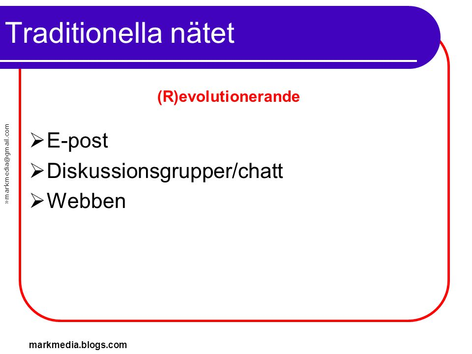 Traditionella nätet E-post Diskussionsgrupper/chatt Webben