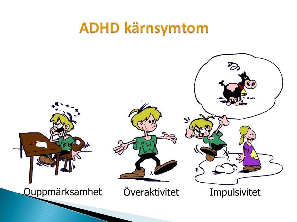 ADHD kärnsymtom Impulsivitet Överaktivitet Ouppmärksamhet