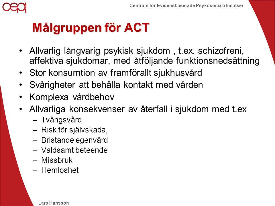 Målgruppen för ACT Allvarlig långvarig psykisk sjukdom , t.ex. schizofreni, affektiva sjukdomar, med åtföljande funktionsnedsättning.