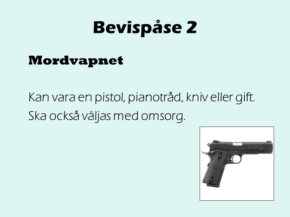 Bevispåse 2 Mordvapnet Kan vara en pistol, pianotråd, kniv eller gift.