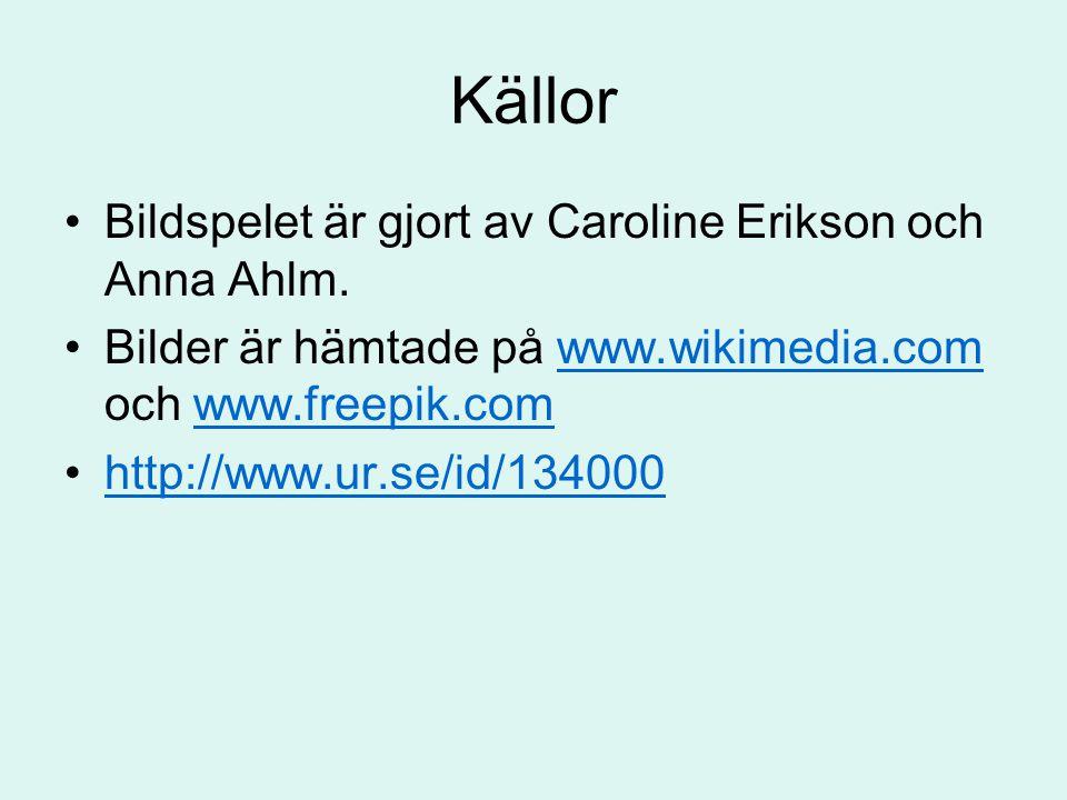 Källor Bildspelet är gjort av Caroline Erikson och Anna Ahlm.