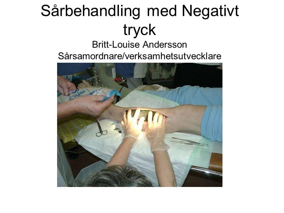 Sårbehandling med Negativt tryck Britt-Louise Andersson Sårsamordnare/verksamhetsutvecklare