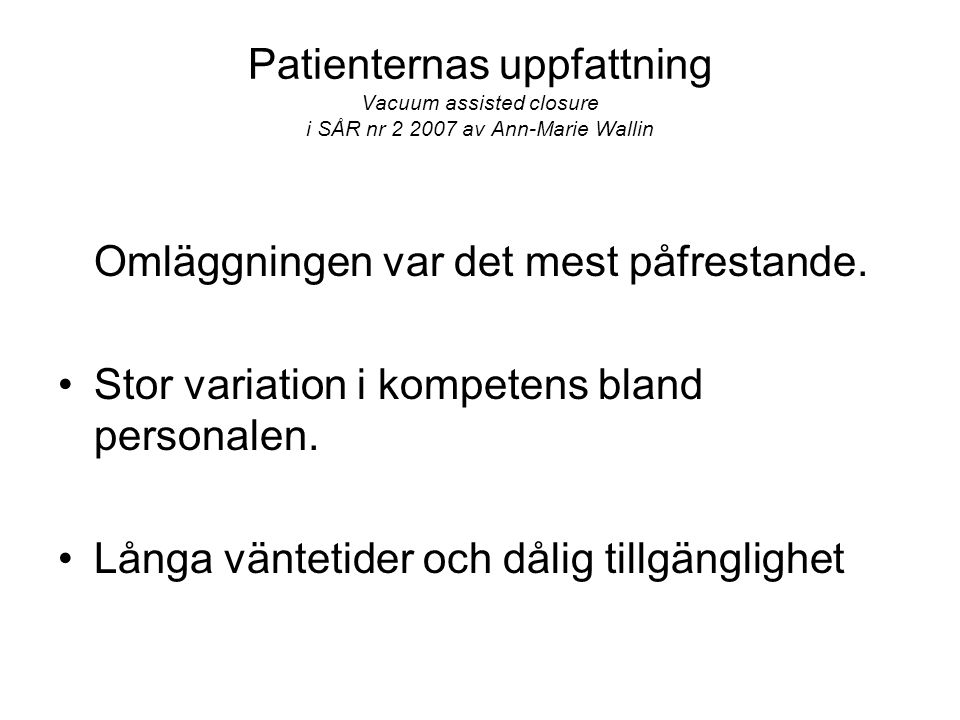 Patienternas uppfattning Vacuum assisted closure i SÅR nr 2 2007 av Ann-Marie Wallin
