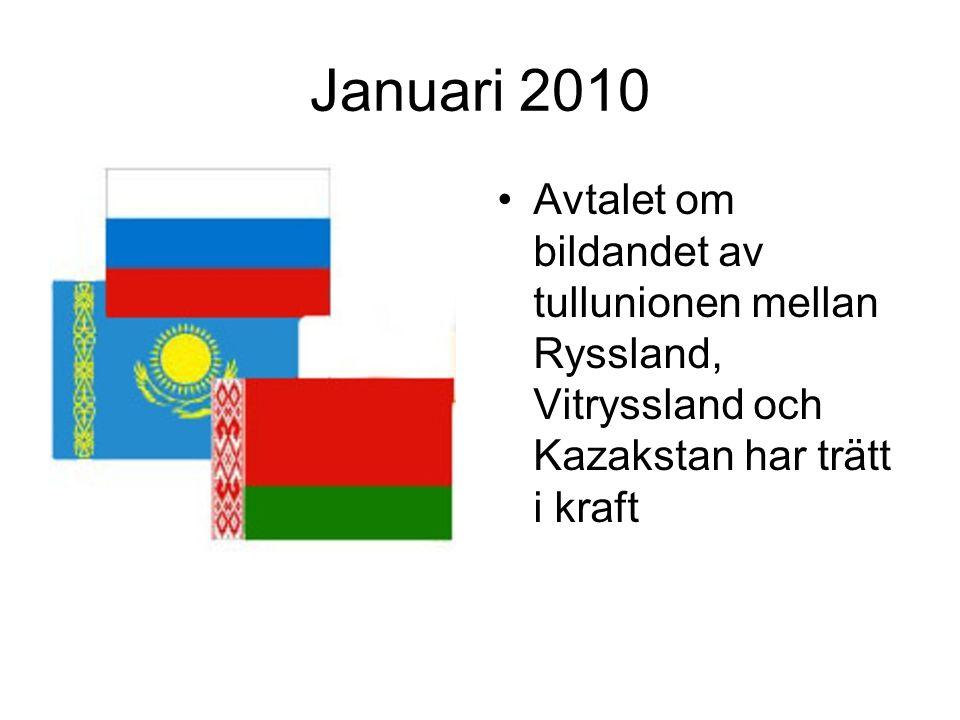 Januari 2010 Avtalet om bildandet av tullunionen mellan Ryssland, Vitryssland och Kazakstan har trätt i kraft.