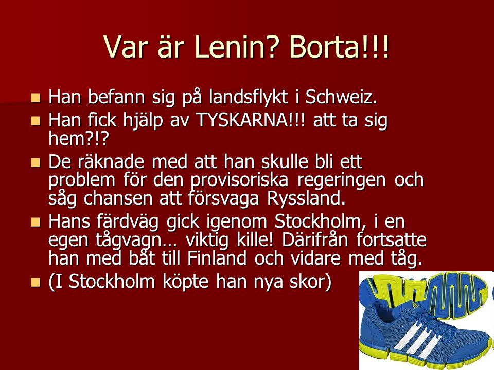 Var är Lenin Borta!!! Han befann sig på landsflykt i Schweiz.