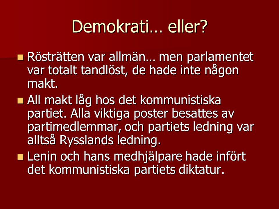 Demokrati… eller Rösträtten var allmän… men parlamentet var totalt tandlöst, de hade inte någon makt.