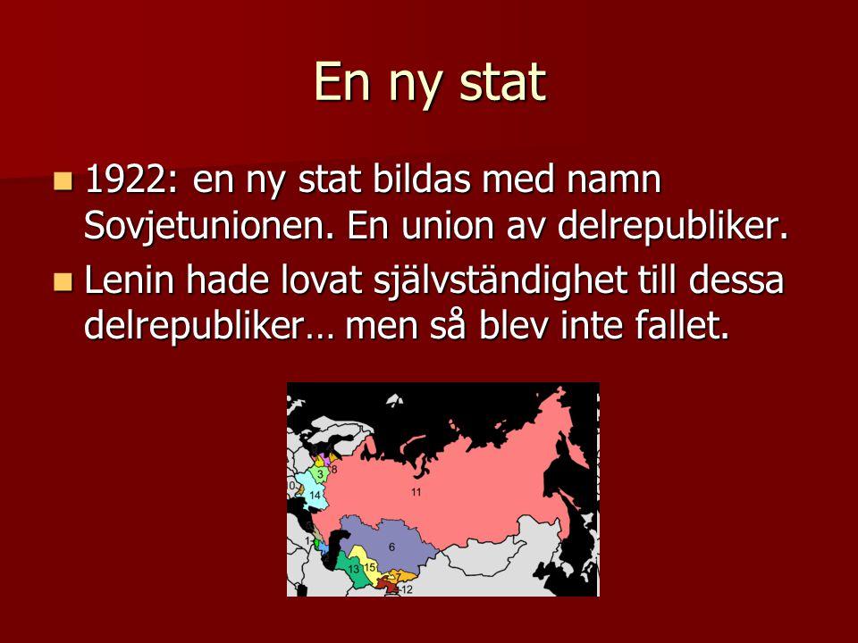 En ny stat 1922: en ny stat bildas med namn Sovjetunionen. En union av delrepubliker.