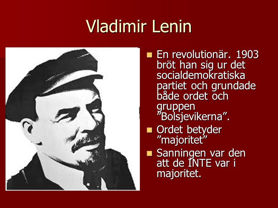 Vladimir Lenin En revolutionär. 1903 bröt han sig ur det socialdemokratiska partiet och grundade både ordet och gruppen Bolsjevikerna .