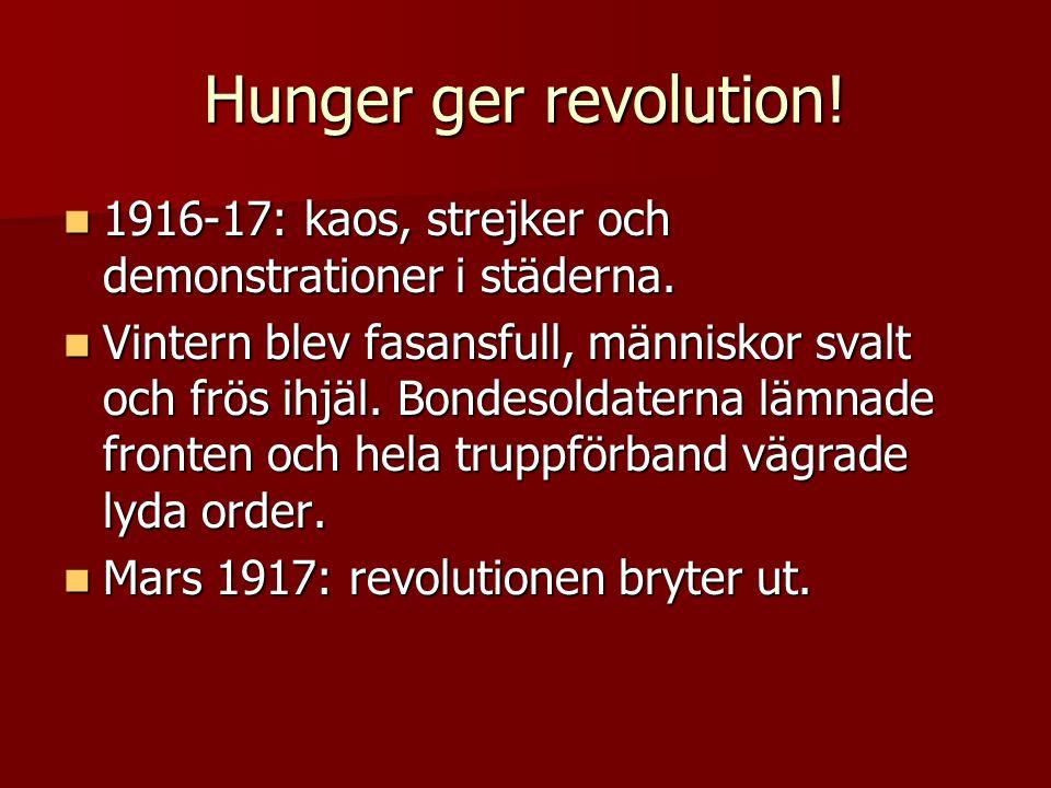 Hunger ger revolution! 1916-17: kaos, strejker och demonstrationer i städerna.