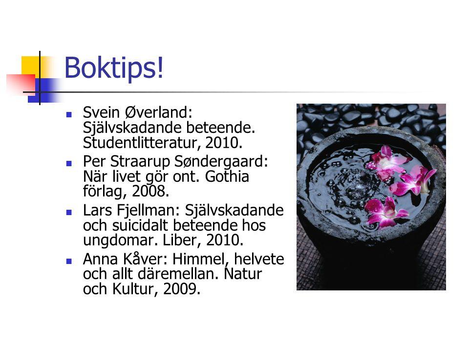 Boktips! Svein Øverland: Självskadande beteende. Studentlitteratur, 2010. Per Straarup Søndergaard: När livet gör ont. Gothia förlag, 2008.