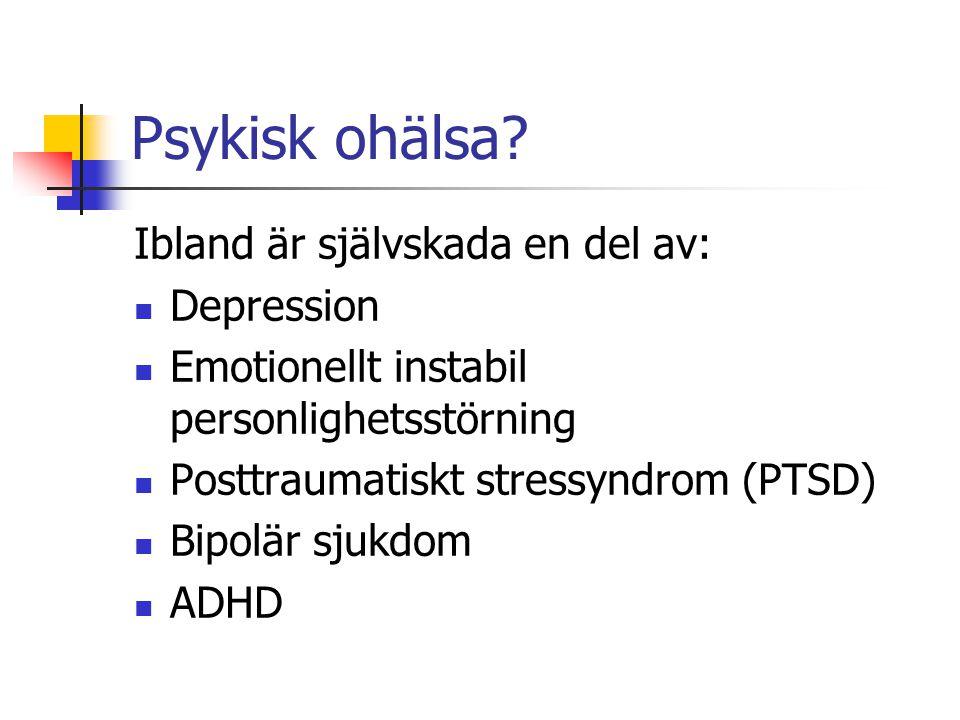 Psykisk ohälsa Ibland är självskada en del av: Depression