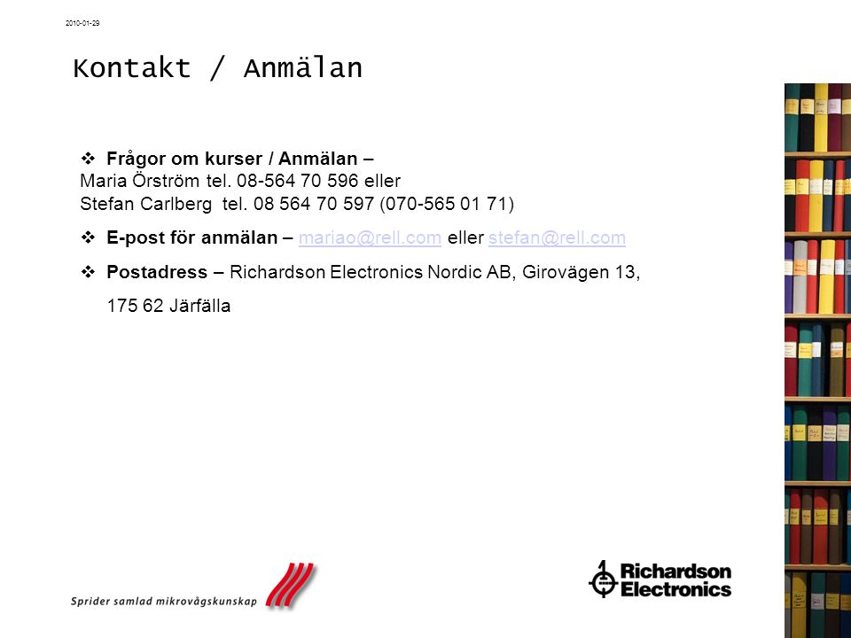Kontakt / Anmälan Frågor om kurser / Anmälan – Maria Örström tel. 08-564 70 596 eller Stefan Carlberg tel. 08 564 70 597 (070-565 01 71)
