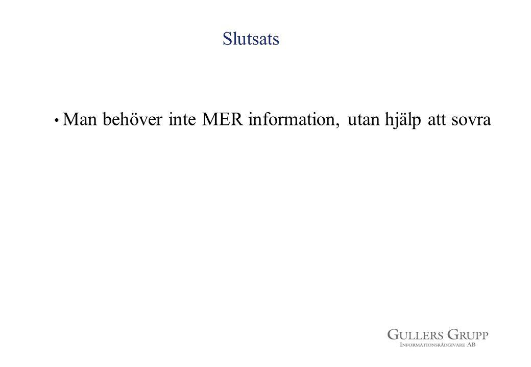 Slutsats Man behöver inte MER information, utan hjälp att sovra 8
