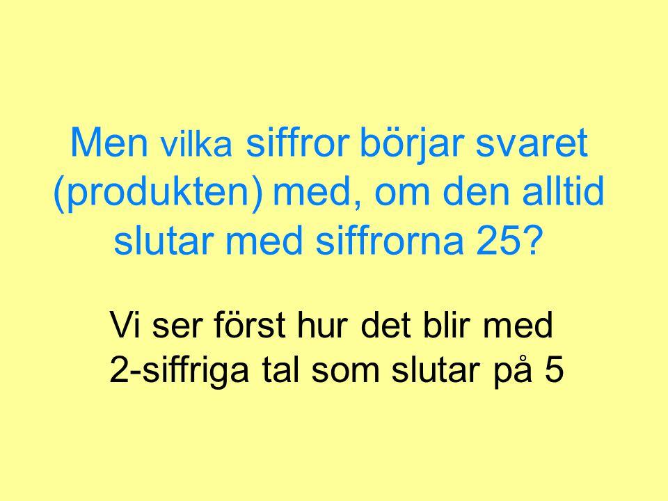 Men vilka siffror börjar svaret (produkten) med, om den alltid slutar med siffrorna 25