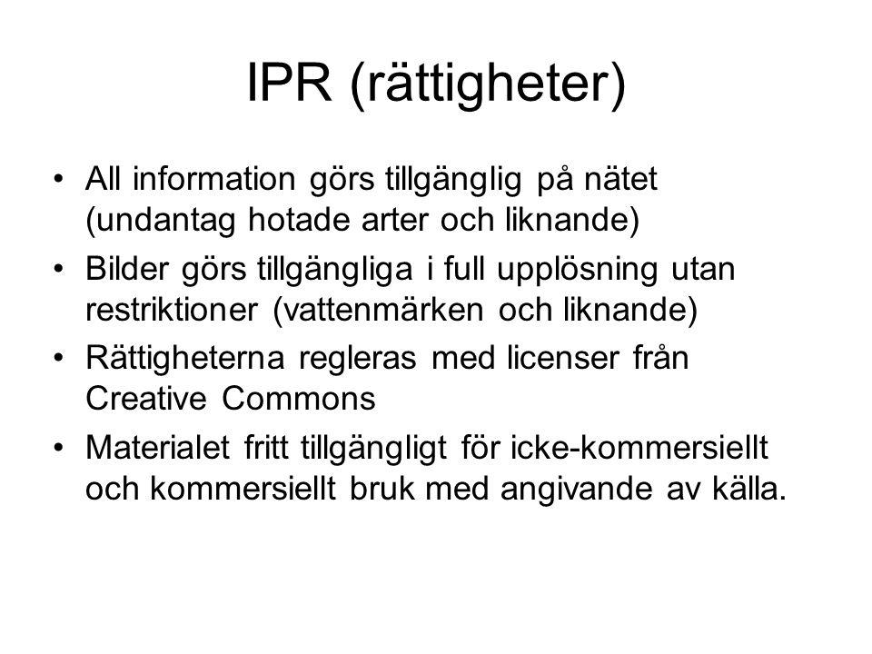 IPR (rättigheter) All information görs tillgänglig på nätet (undantag hotade arter och liknande)