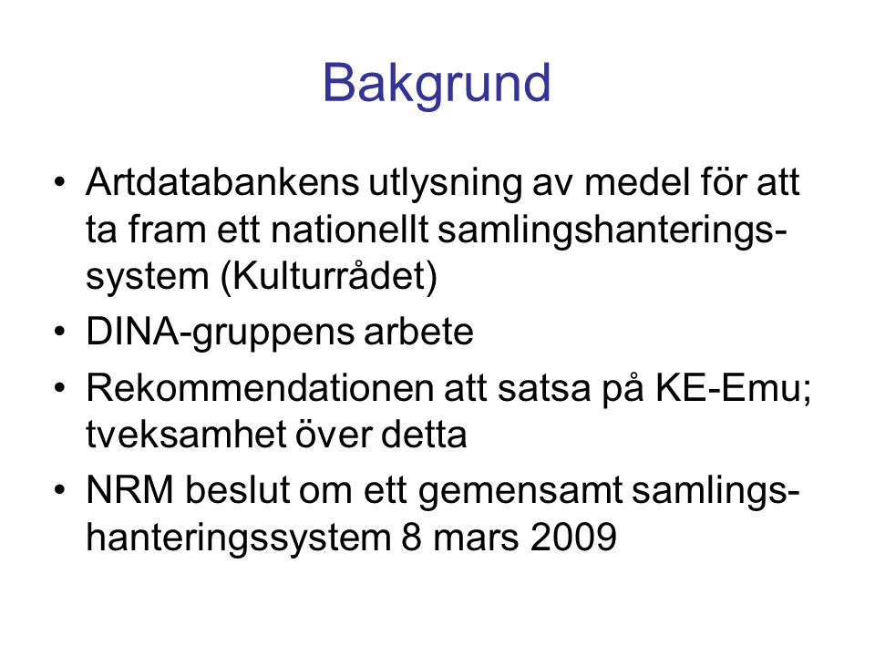 Bakgrund Artdatabankens utlysning av medel för att ta fram ett nationellt samlingshanterings-system (Kulturrådet)