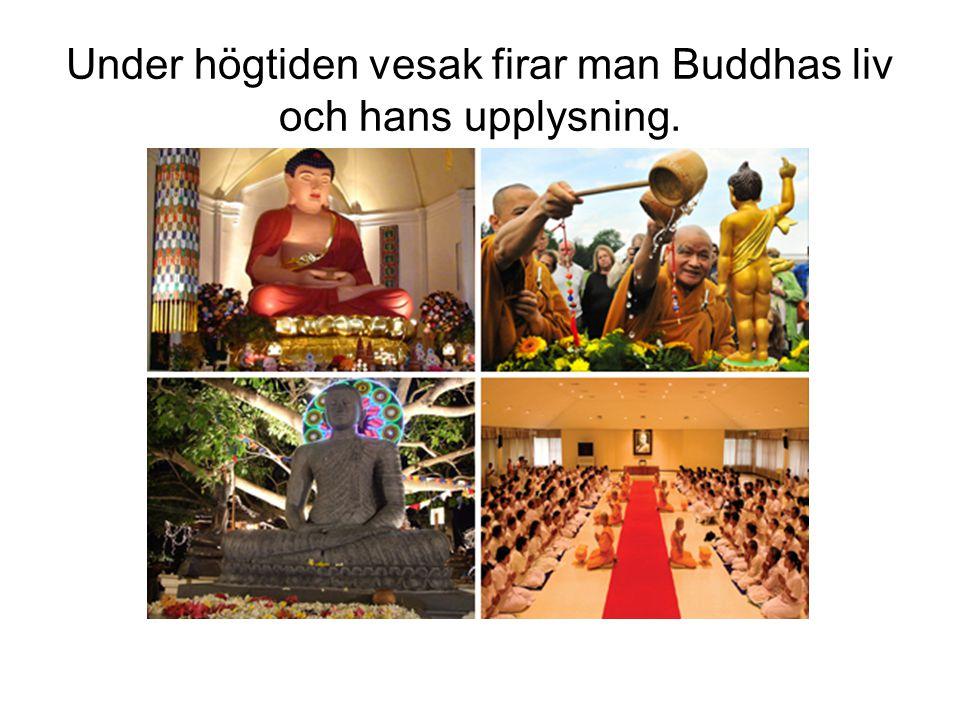 Under högtiden vesak firar man Buddhas liv och hans upplysning.
