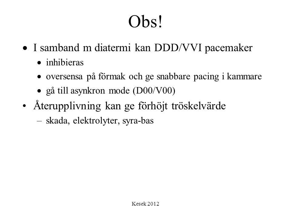Obs! I samband m diatermi kan DDD/VVI pacemaker