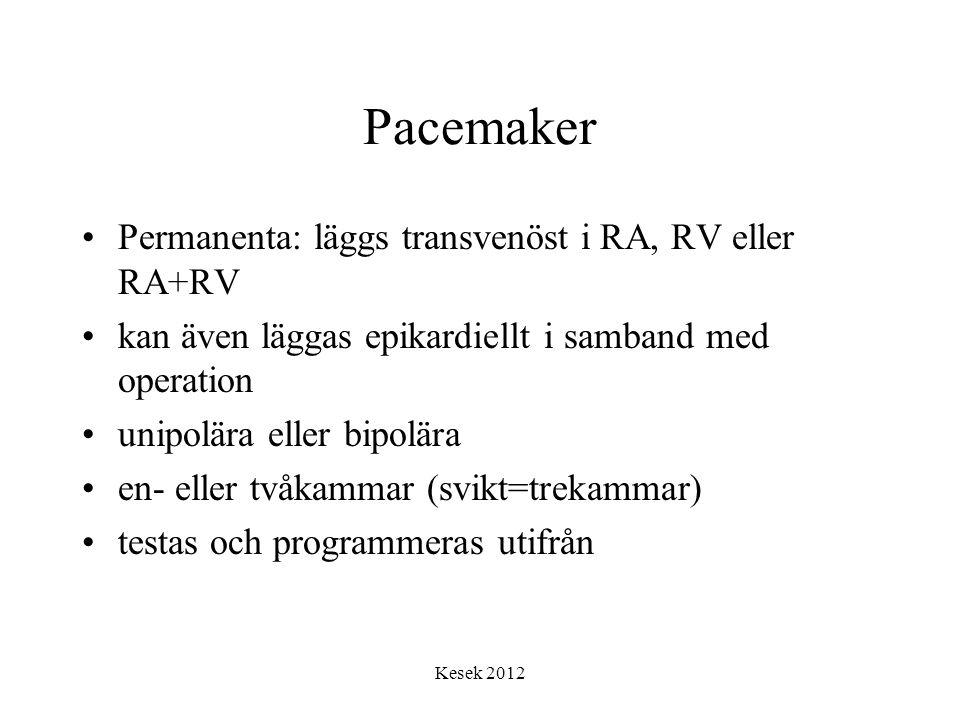 Pacemaker Permanenta: läggs transvenöst i RA, RV eller RA+RV