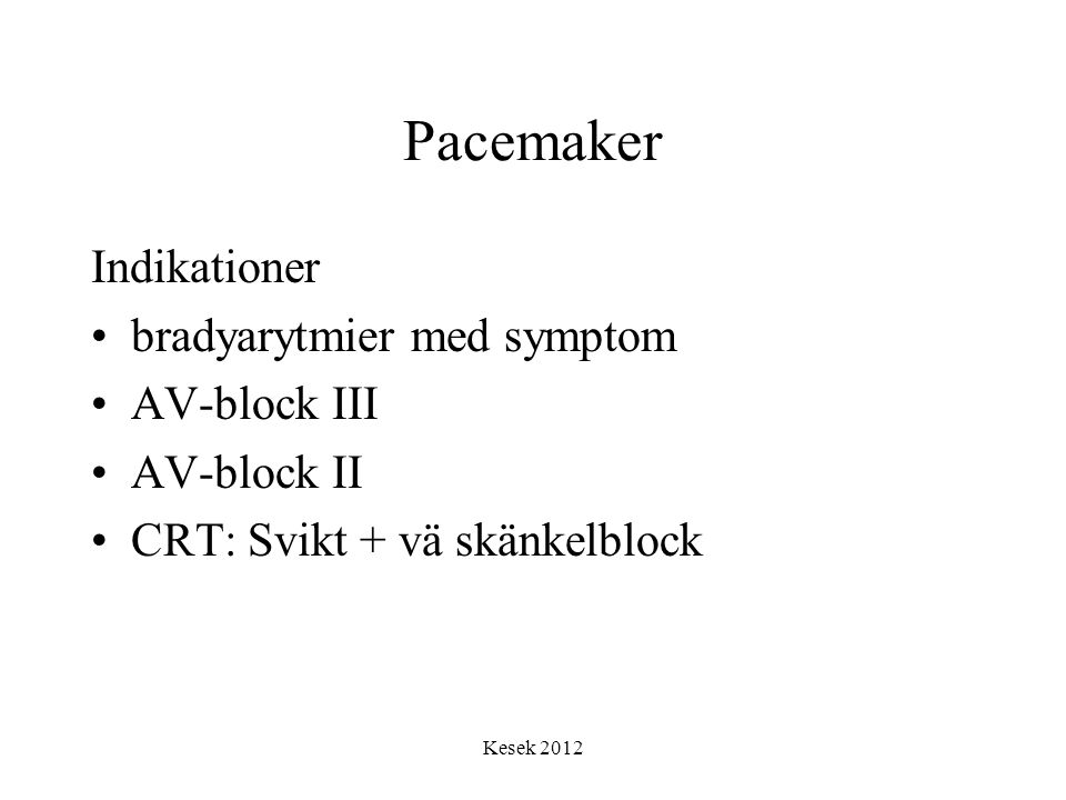Pacemaker Indikationer bradyarytmier med symptom AV-block III