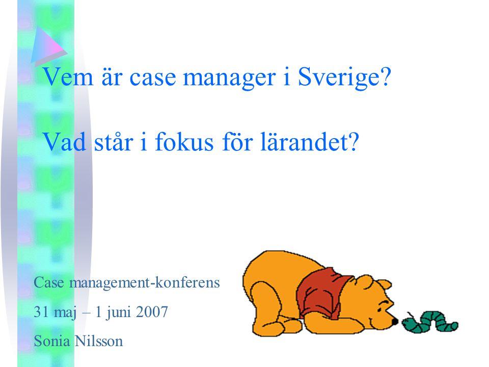 Vem är case manager i Sverige Vad står i fokus för lärandet