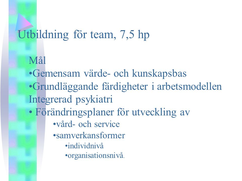 Utbildning för team, 7,5 hp Mål Gemensam värde- och kunskapsbas