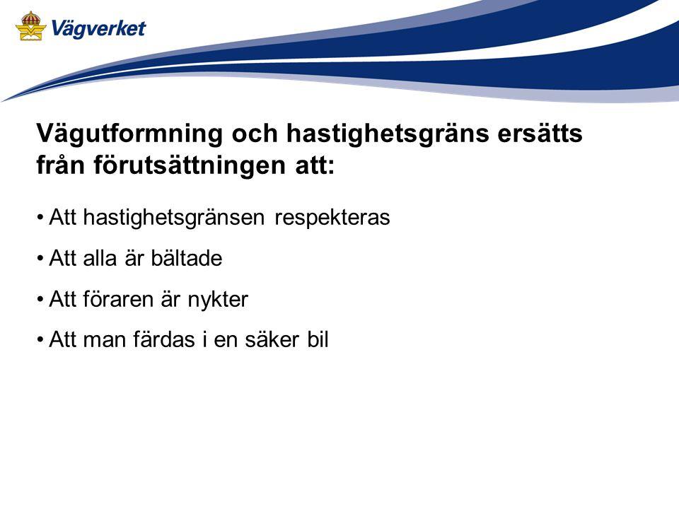Vägutformning och hastighetsgräns ersätts från förutsättningen att: