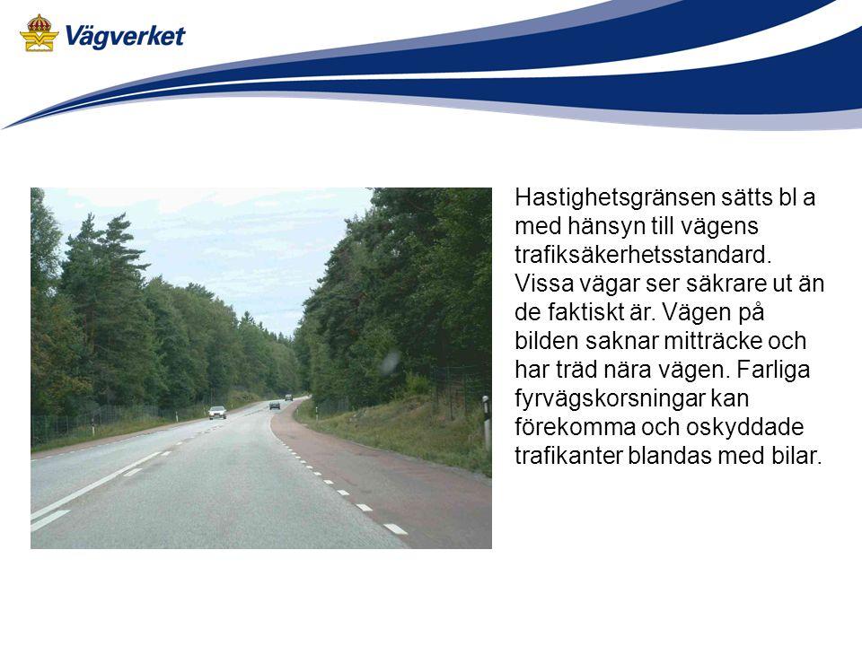 Hastighetsgränsen sätts bl a med hänsyn till vägens trafiksäkerhetsstandard.