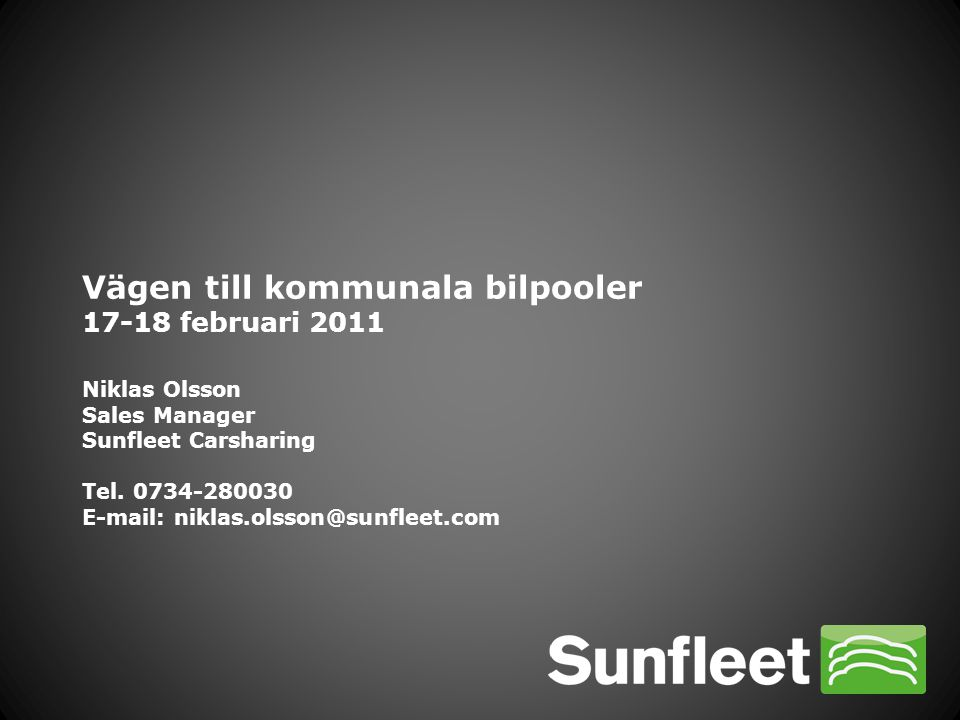 Vägen till kommunala bilpooler 17-18 februari 2011 Niklas Olsson Sales Manager Sunfleet Carsharing Tel.