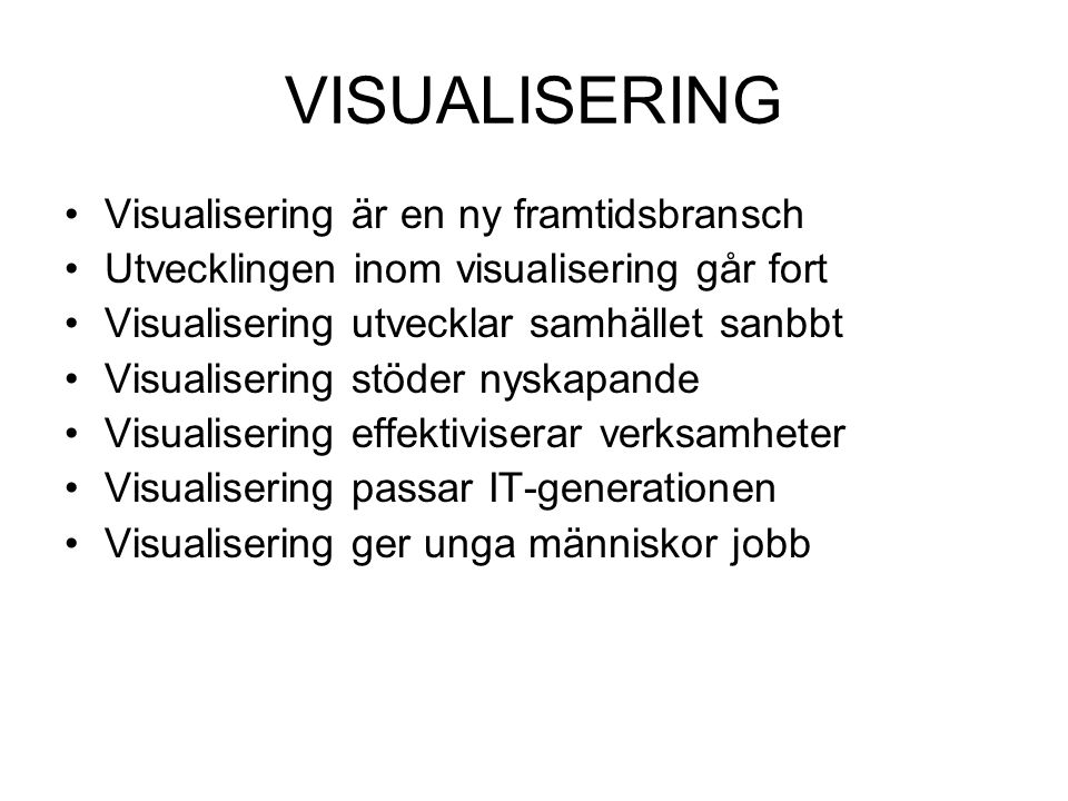 VISUALISERING Visualisering är en ny framtidsbransch