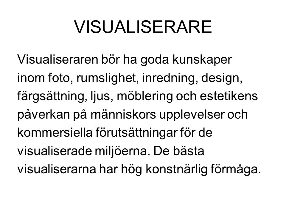 VISUALISERARE Visualiseraren bör ha goda kunskaper
