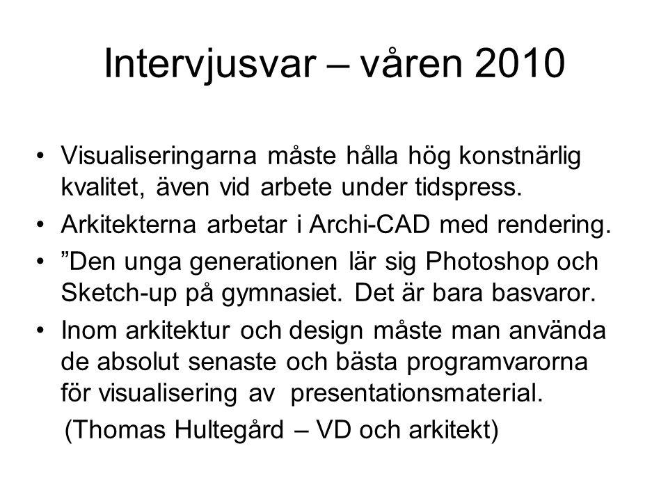 Intervjusvar – våren 2010 Visualiseringarna måste hålla hög konstnärlig kvalitet, även vid arbete under tidspress.
