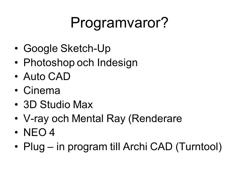 Programvaror Google Sketch-Up Photoshop och Indesign Auto CAD Cinema